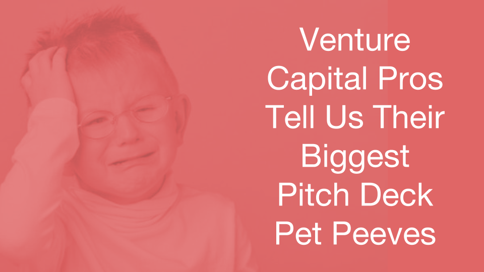 Venture Capital Investor Pitch Deck Pet Peeves