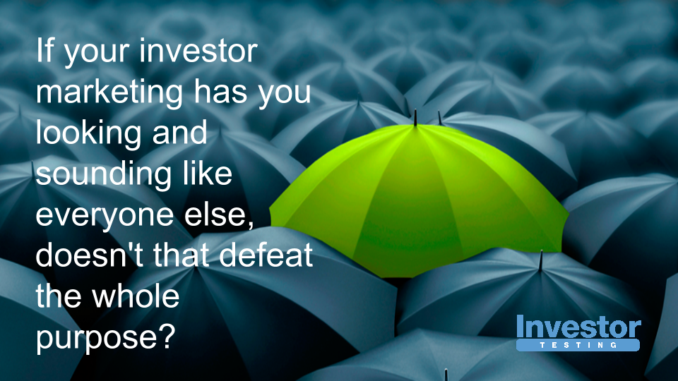 Want More Investors? Stand Out, Don't Blend In.